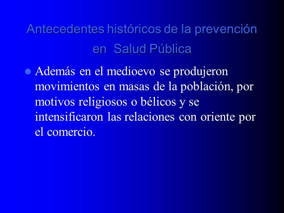 Antecedentes históricos de la prevención en Salud Pública Además en el medioevo se produjeron movimientos en masas de la población, por motivos religi