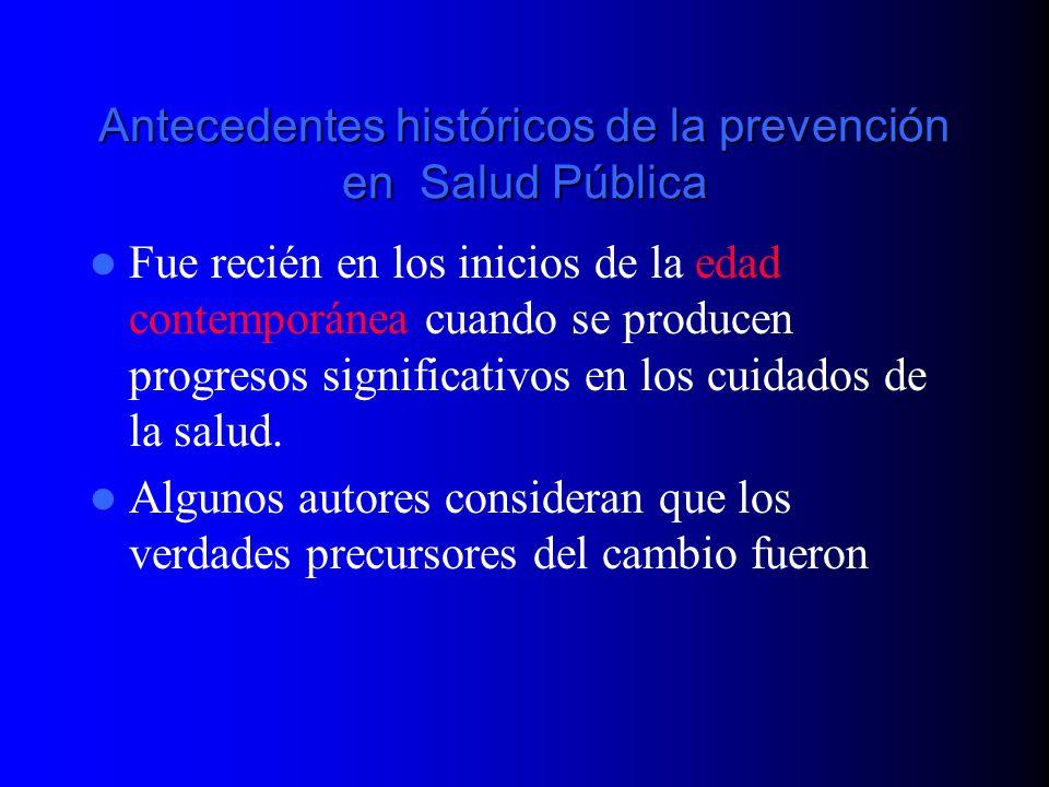 Antecedentes históricos de la prevención en Salud Pública Fue recién en los inicios de la edad contemporánea cuando se producen progresos significativ