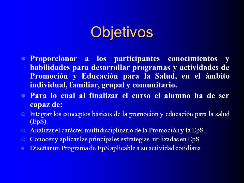 Objetivos Proporcionar a los participantes conocimientos y habilidades para desarrollar programas y actividades de Promoción y Educación para la Salud
