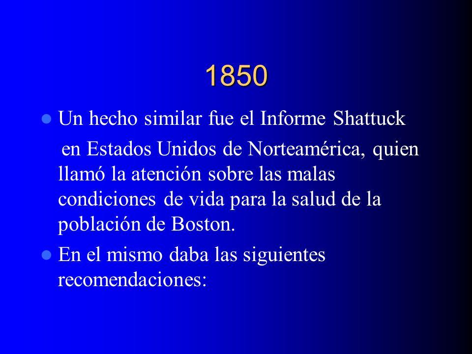 1850 Un hecho similar fue el Informe Shattuck en Estados Unidos de Norteamérica, quien llamó la atención sobre las malas condiciones de vida para la s