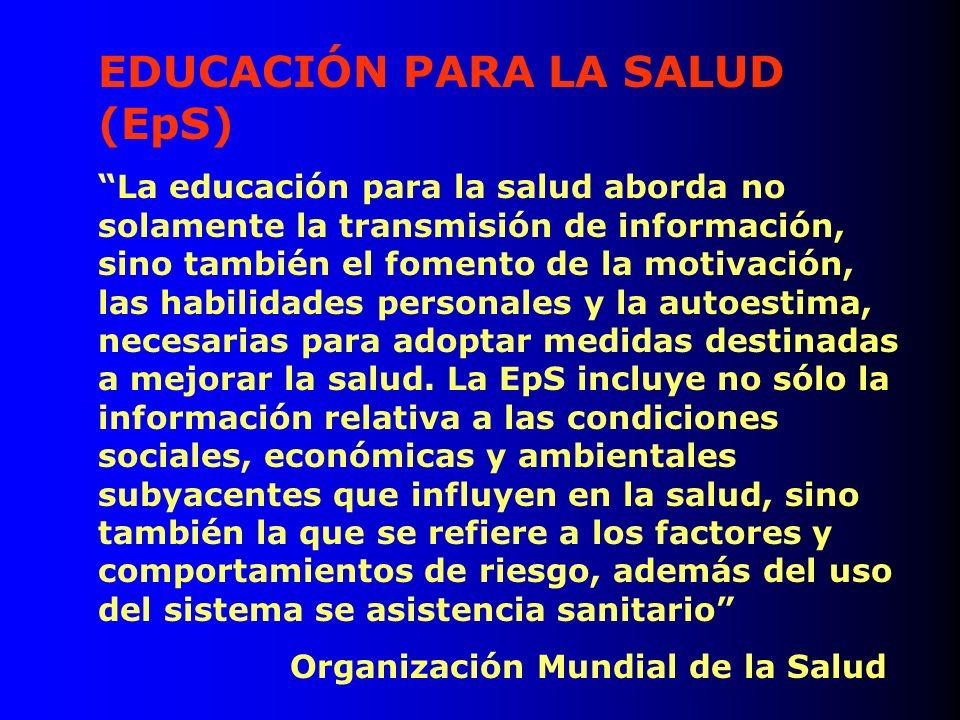 EDUCACIÓN PARA LA SALUD (EpS) La educación para la salud aborda no solamente la transmisión de información, sino también el fomento de la motivación,