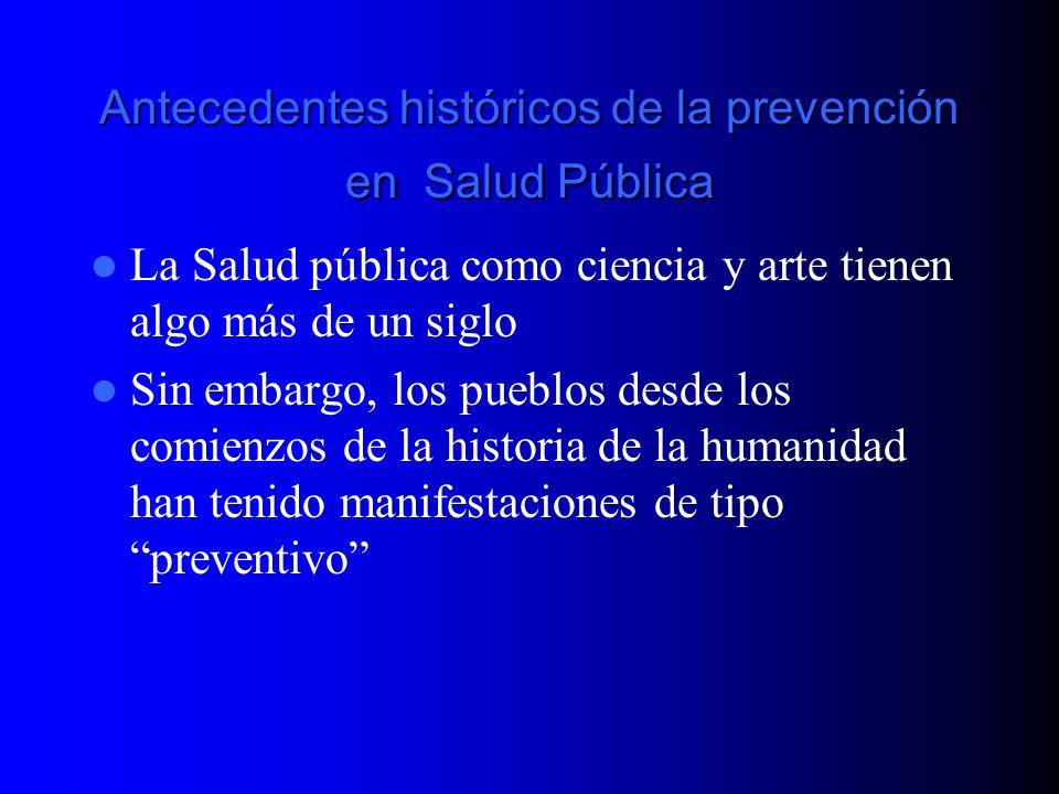 Antecedentes históricos de la prevención en Salud Pública En el renacimiento y los siglos posteriores hubieron pocos progresos en la salud pública en el conocimiento de las enfermedades infecciosas que eran las prevalentes por entonces.