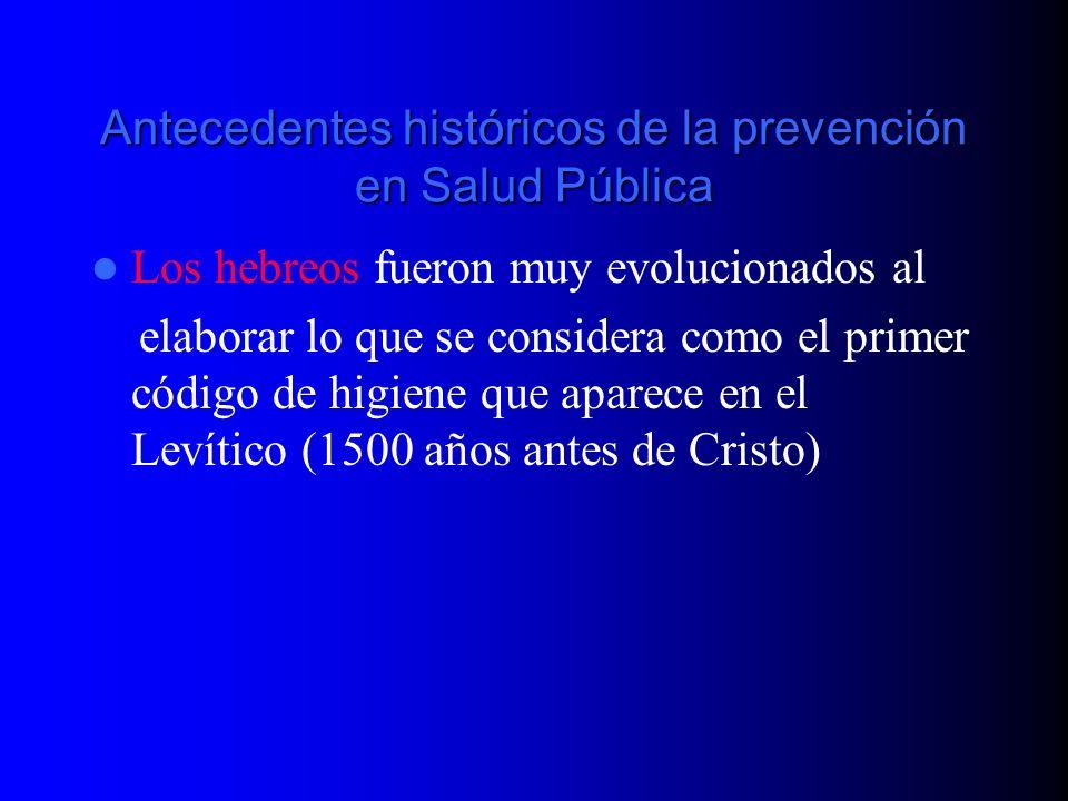 Antecedentes históricos de la prevención en Salud Pública Los hebreos fueron muy evolucionados al elaborar lo que se considera como el primer código d