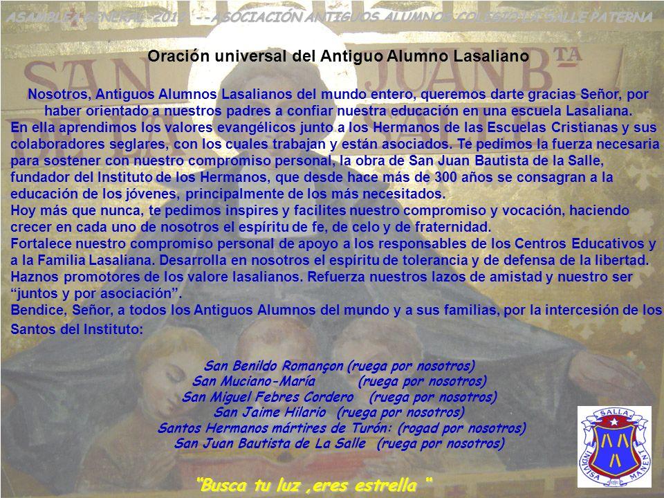 1. ORACIÓN UNIVERSAL DEL ANTIGUO ALUMNO LASALIANO ASAMBLEA GENERAL-2012 --ASOCIACIÓN ANTIGUOS ALUMNOS COLEGIO LA SALLE PATERNA Busca tu luz, eres estr