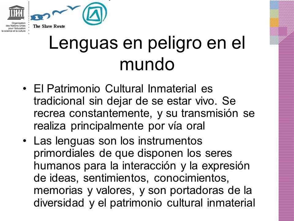 Lenguas en peligro en el mundo El Patrimonio Cultural Inmaterial es tradicional sin dejar de se estar vivo. Se recrea constantemente, y su transmisión