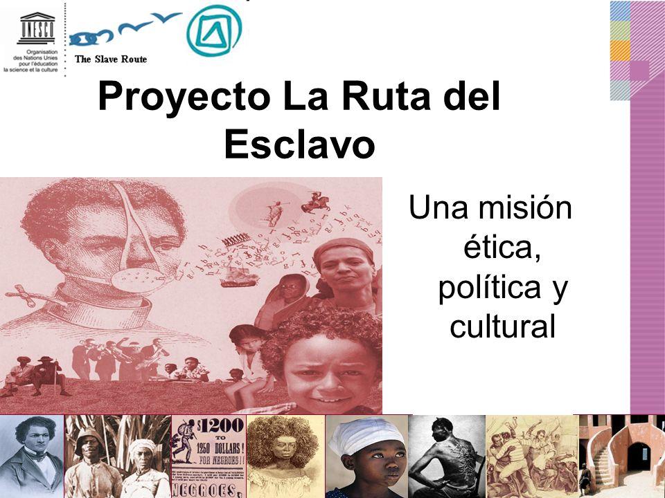 Proyecto La Ruta del Esclavo Una misión ética, política y cultural
