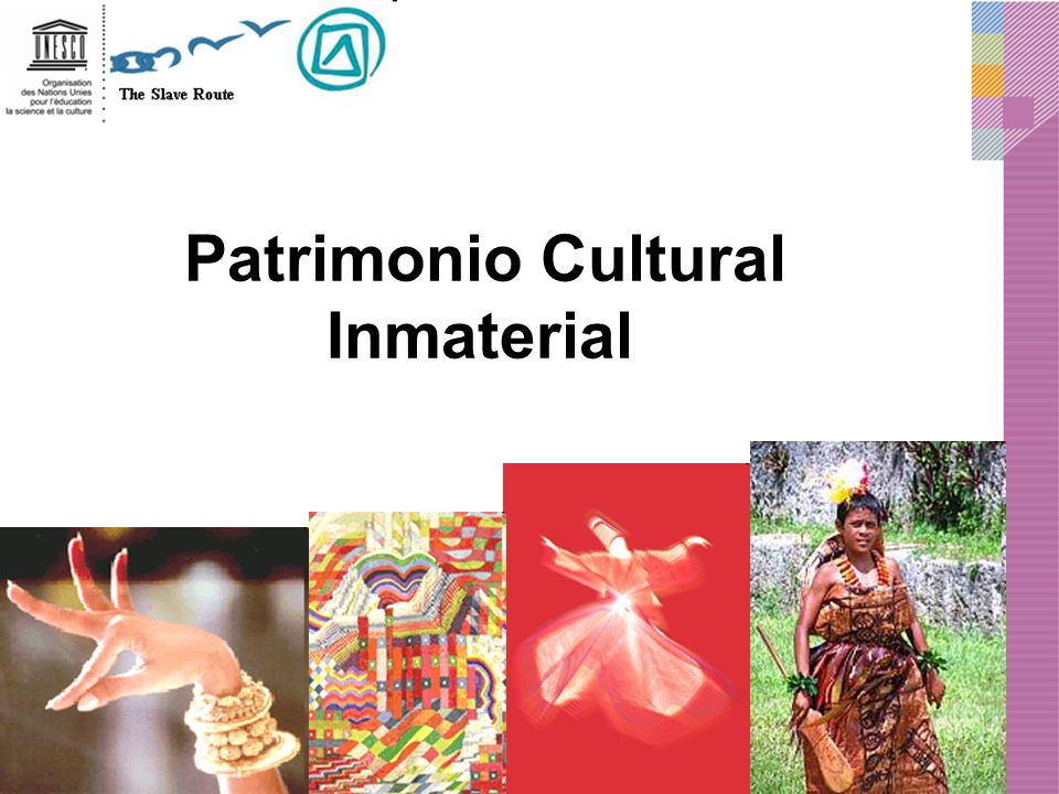 Patrimonio Vivo Consagrado en la Convención para la Salvaguardia del Patrimonio Cultural Inmaterial (2003) –Entró en vigor el 20 de abril de 2006