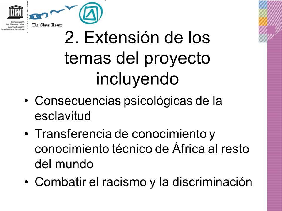 2. Extensión de los temas del proyecto incluyendo Consecuencias psicológicas de la esclavitud Transferencia de conocimiento y conocimiento técnico de