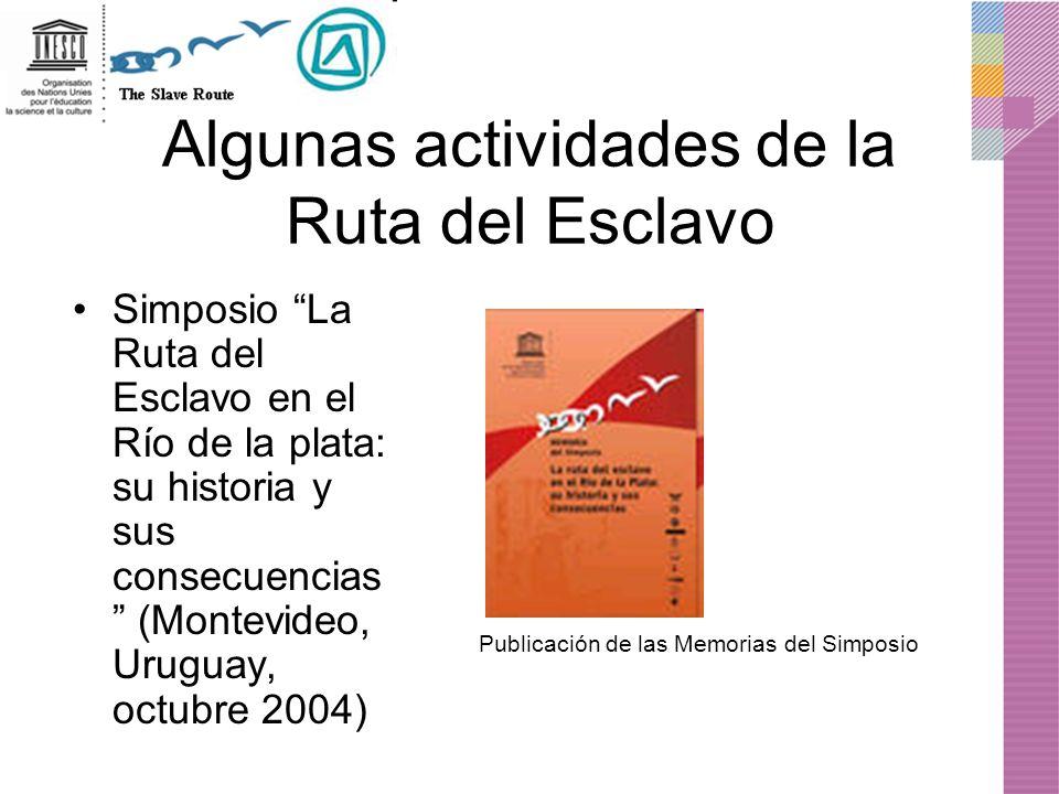 Algunas actividades de la Ruta del Esclavo Simposio La Ruta del Esclavo en el Río de la plata: su historia y sus consecuencias (Montevideo, Uruguay, o