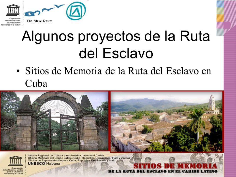 Algunos proyectos de la Ruta del Esclavo Sitios de Memoria de la Ruta del Esclavo en Cuba