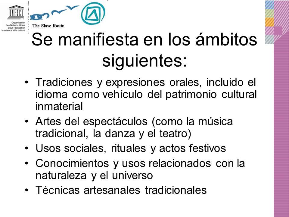 Se manifiesta en los ámbitos siguientes: Tradiciones y expresiones orales, incluido el idioma como vehículo del patrimonio cultural inmaterial Artes d