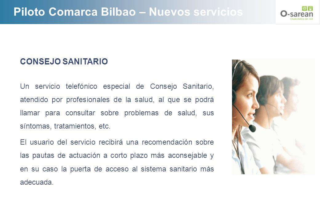 Piloto Comarca Bilbao – Nuevos servicios CONSEJO SANITARIO Un servicio telefónico especial de Consejo Sanitario, atendido por profesionales de la salu