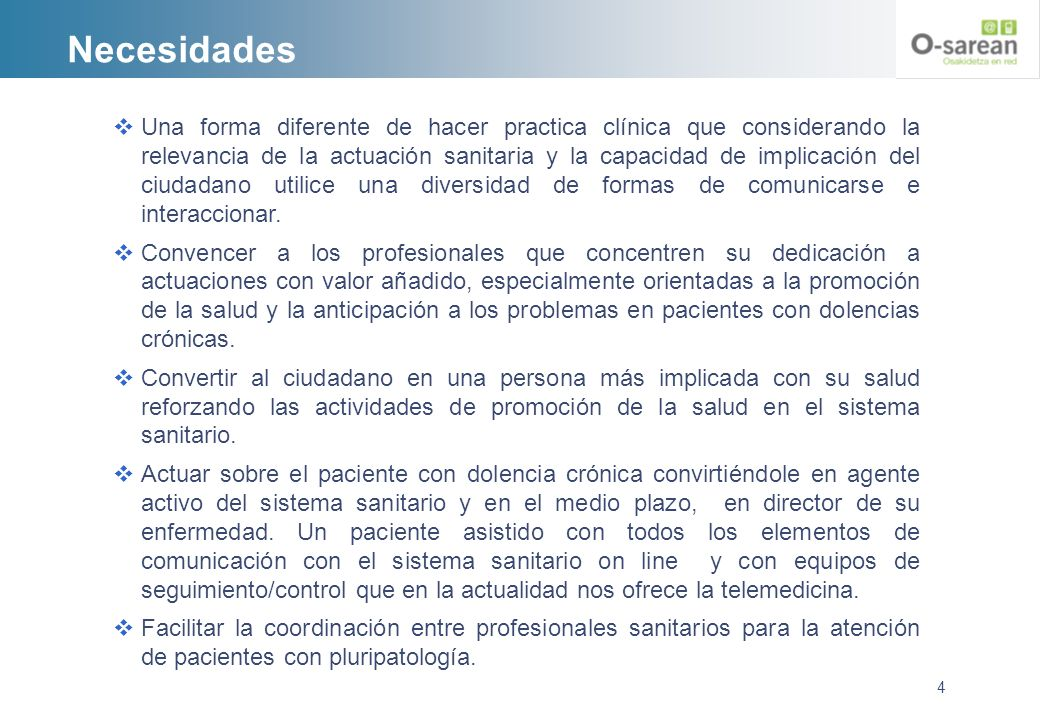 Necesidades Una forma diferente de hacer practica clínica que considerando la relevancia de la actuación sanitaria y la capacidad de implicación del c