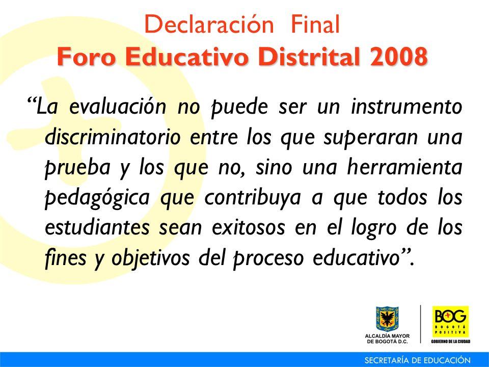 Foro Educativo Distrital 2008 Declaración Final Foro Educativo Distrital 2008 La evaluación no puede ser un instrumento discriminatorio entre los que