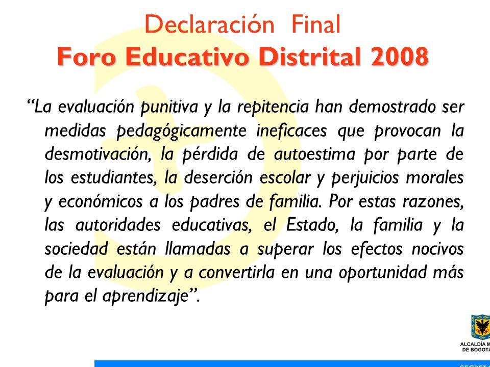 Foro Educativo Distrital 2008 Declaración Final Foro Educativo Distrital 2008 La evaluación punitiva y la repitencia han demostrado ser medidas pedagó