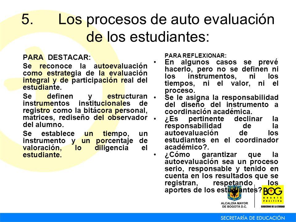 5. Los procesos de auto evaluación de los estudiantes: PARA DESTACAR: Se reconoce la autoevaluación como estrategia de la evaluación integral y de par