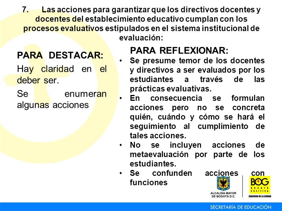 7. Las acciones para garantizar que los directivos docentes y docentes del establecimiento educativo cumplan con los procesos evaluativos estipulados