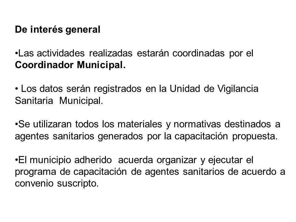 De interés general Las actividades realizadas estarán coordinadas por el Coordinador Municipal. Los datos serán registrados en la Unidad de Vigilancia