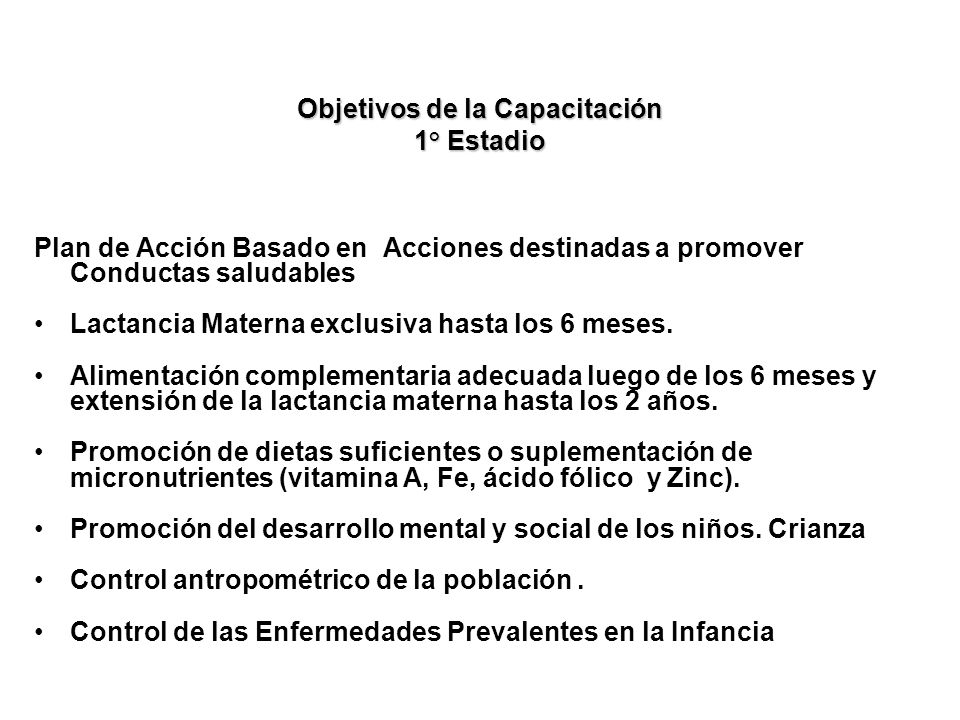 Objetivos de la Capacitación 1° Estadio Plan de Acción Basado en Acciones destinadas a promover Conductas saludables Lactancia Materna exclusiva hasta