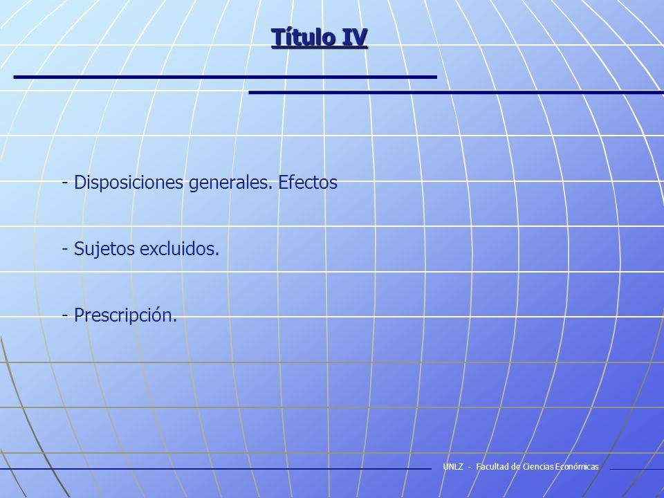 Título IV - Disposiciones generales. Efectos - Sujetos excluidos.