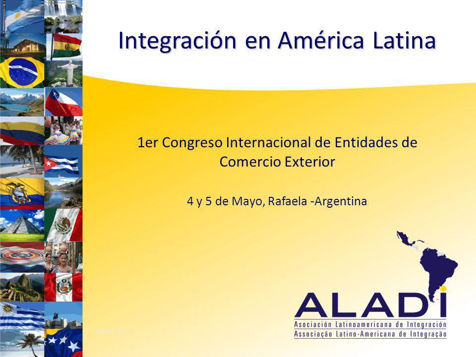 1er Congreso Internacional de Entidades de Comercio Exterior 4 y 5 de Mayo, Rafaela -Argentina MAYO 2011 Integración en América Latina