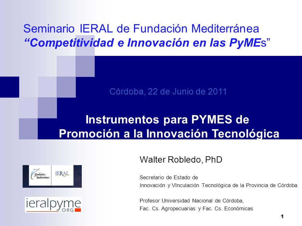 Seminario IERAL de Fundación Mediterránea Competitividad e Innovación en las PyMEs Walter Robledo, PhD Secretario de Estado de Innovación y VInculació