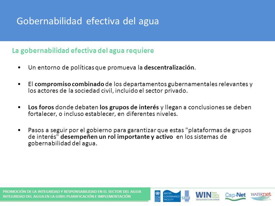 Gobernabilidad efectiva del agua La gobernabilidad efectiva del agua requiere Un entorno de políticas que promueva la descentralización. El compromiso