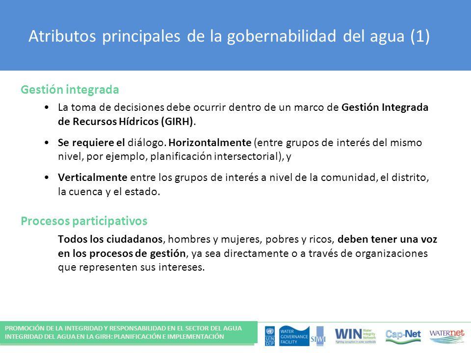 Atributos principales de la gobernabilidad del agua (1) Gestión integrada La toma de decisiones debe ocurrir dentro de un marco de Gestión Integrada de Recursos Hídricos (GIRH).