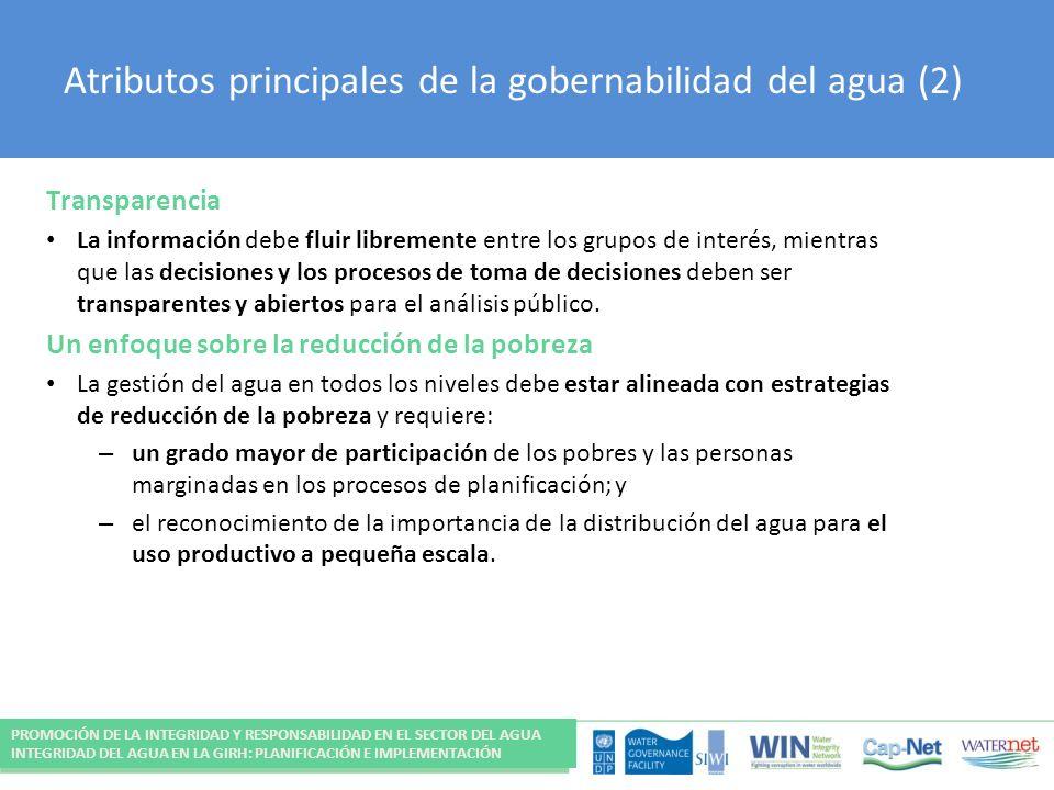 Atributos principales de la gobernabilidad del agua (2) Transparencia La información debe fluir libremente entre los grupos de interés, mientras que las decisiones y los procesos de toma de decisiones deben ser transparentes y abiertos para el análisis público.