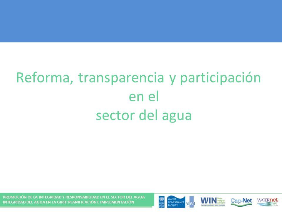 Reforma, transparencia y participación en el sector del agua PROMOCIÓN DE LA INTEGRIDAD Y RESPONSABILIDAD EN EL SECTOR DEL AGUA INTEGRIDAD DEL AGUA EN LA GIRH: PLANIFICACIÓN E IMPLEMENTACIÓN