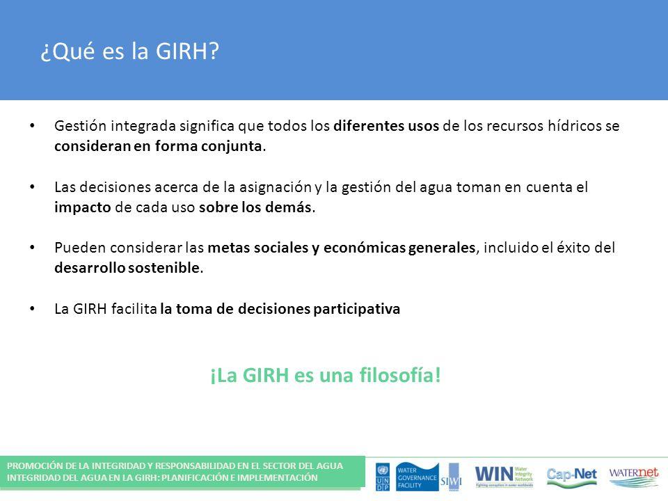 ¿Qué es la GIRH? Gestión integrada significa que todos los diferentes usos de los recursos hídricos se consideran en forma conjunta. Las decisiones ac
