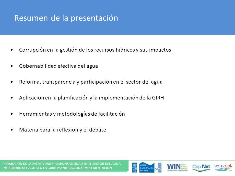 Resumen de la presentación Corrupción en la gestión de los recursos hídricos y sus impactos Gobernabilidad efectiva del agua Reforma, transparencia y