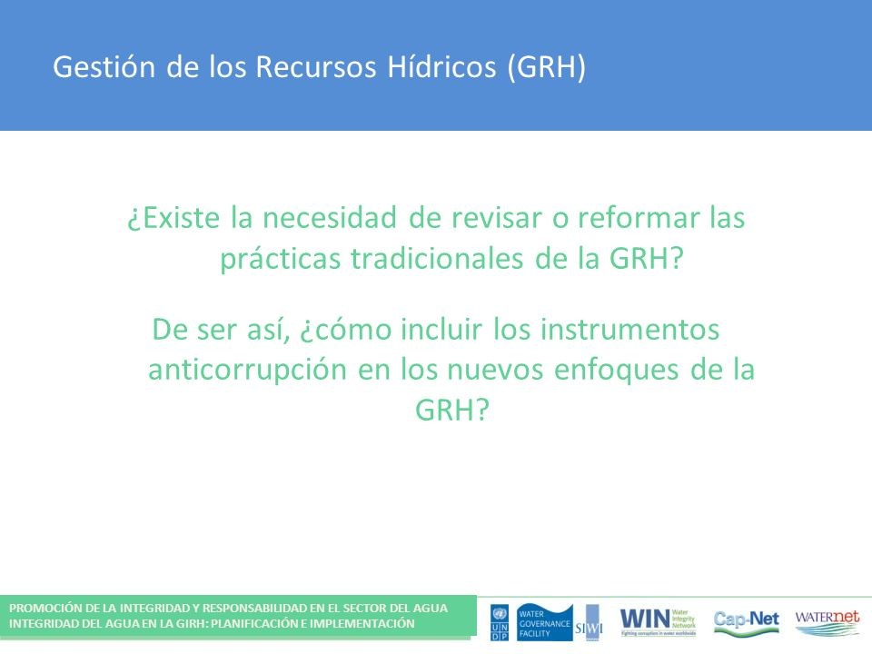 Gestión de los Recursos Hídricos (GRH) ¿Existe la necesidad de revisar o reformar las prácticas tradicionales de la GRH? De ser así, ¿cómo incluir los