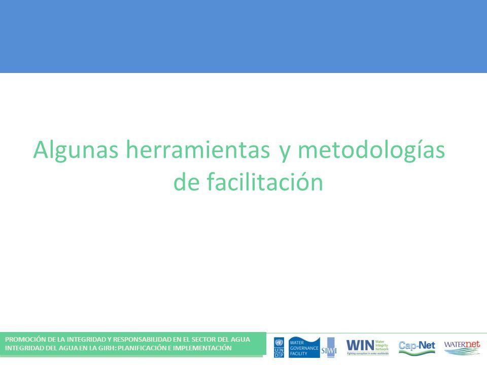 Algunas herramientas y metodologías de facilitación PROMOCIÓN DE LA INTEGRIDAD Y RESPONSABILIDAD EN EL SECTOR DEL AGUA INTEGRIDAD DEL AGUA EN LA GIRH: PLANIFICACIÓN E IMPLEMENTACIÓN