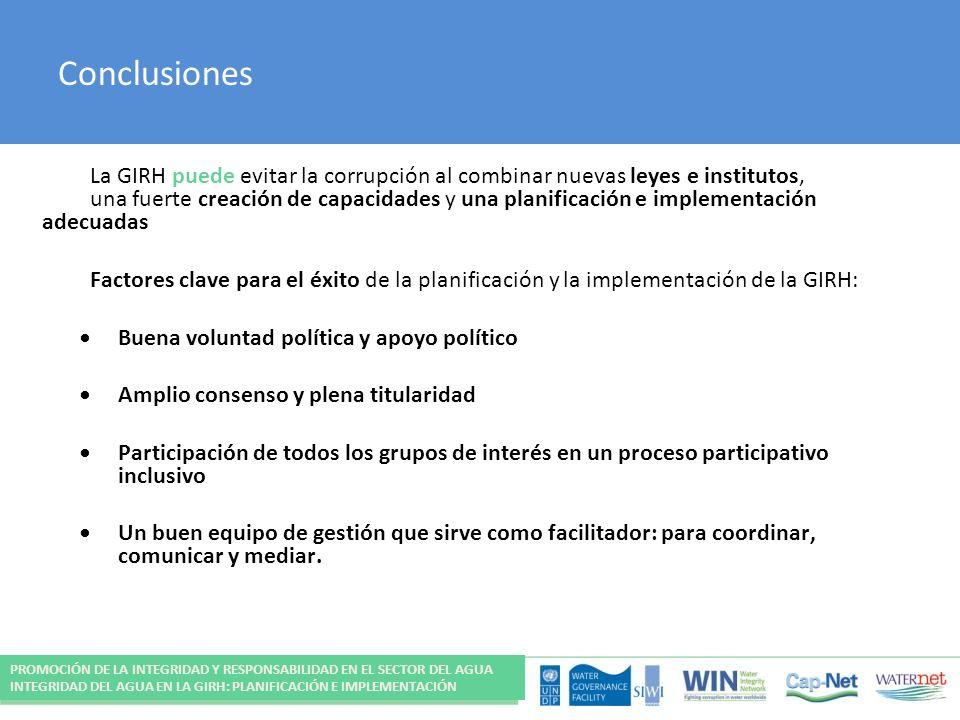 Conclusiones La GIRH puede evitar la corrupción al combinar nuevas leyes e institutos, una fuerte creación de capacidades y una planificación e implem