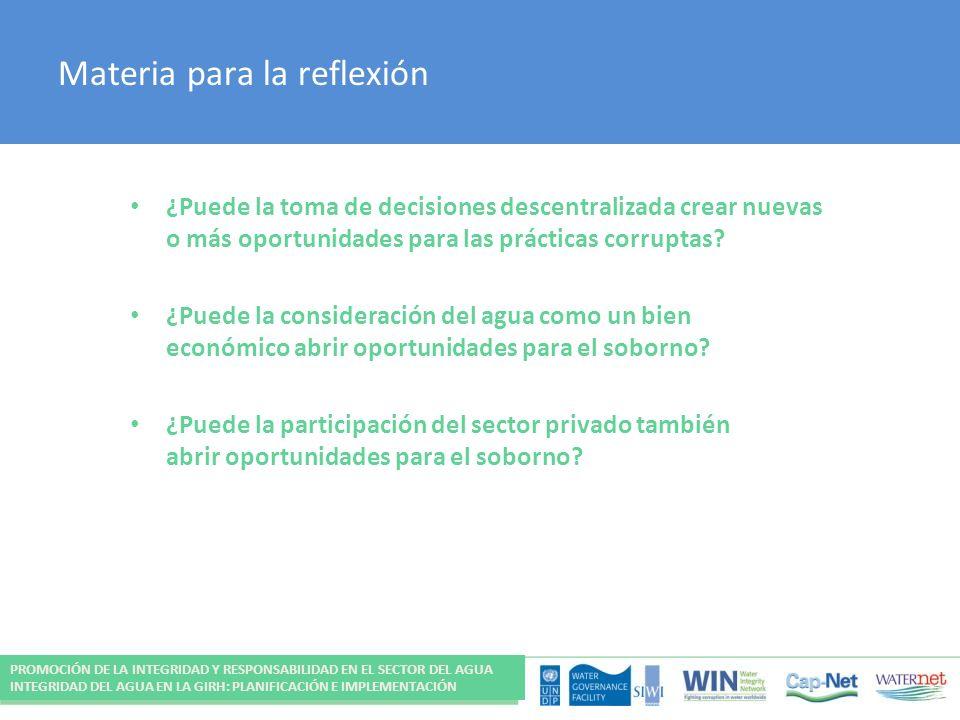 Materia para la reflexión ¿Puede la toma de decisiones descentralizada crear nuevas o más oportunidades para las prácticas corruptas? ¿Puede la consid