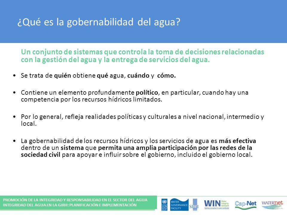 ¿Qué es la gobernabilidad del agua? Un conjunto de sistemas que controla la toma de decisiones relacionadas con la gestión del agua y la entrega de se
