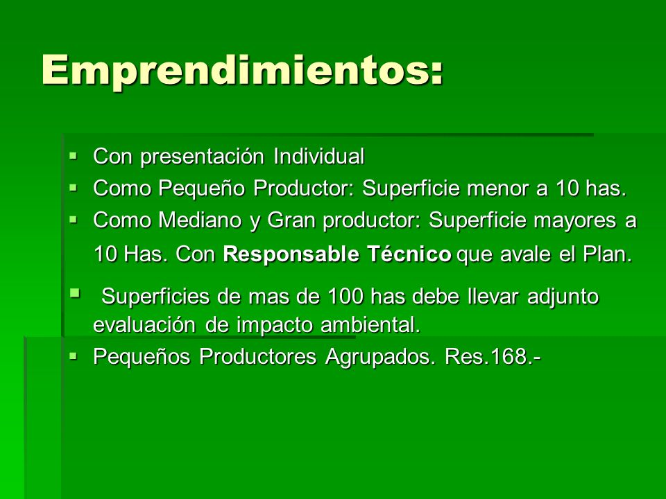 Emprendimientos: Con presentación Individual Con presentación Individual Como Pequeño Productor: Superficie menor a 10 has.