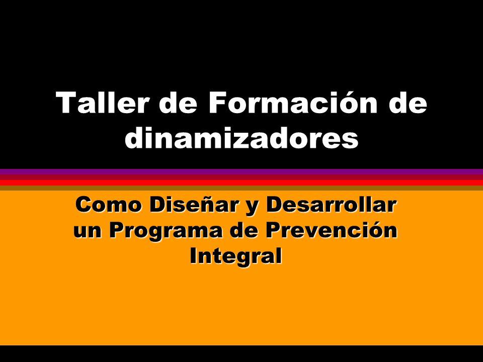 Taller de Formación de dinamizadores Como Diseñar y Desarrollar un Programa de Prevención Integral