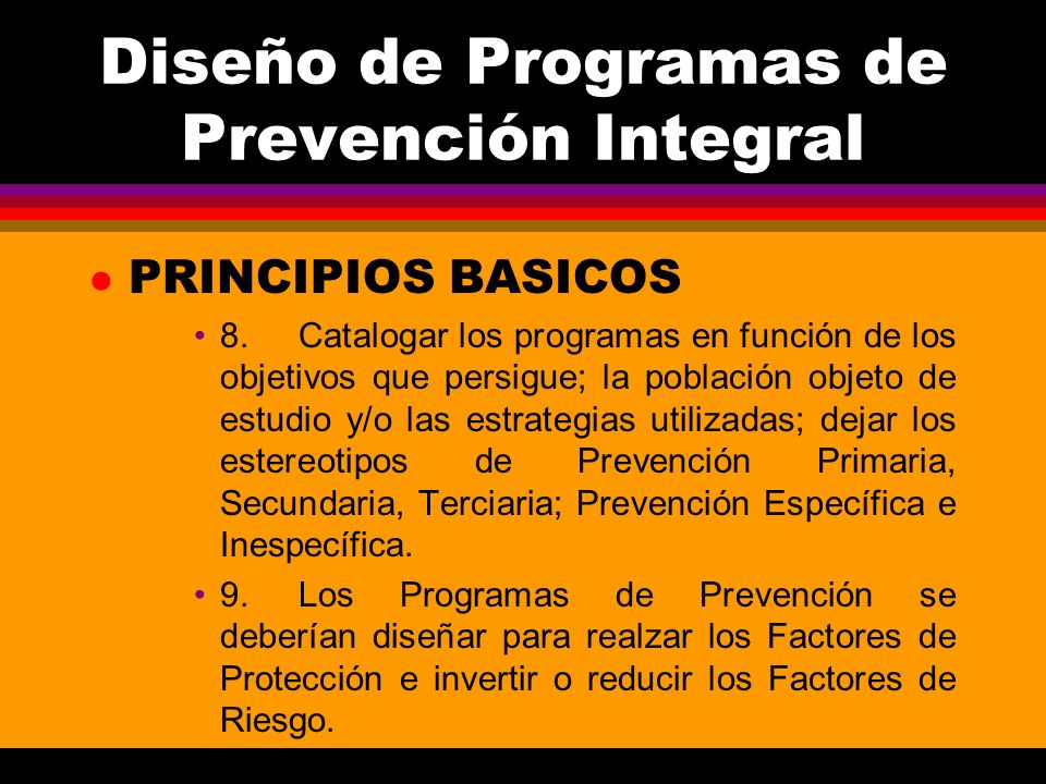 Diseño de Programas de Prevención Integral l PRINCIPIOS BASICOS 8.Catalogar los programas en función de los objetivos que persigue; la población objet