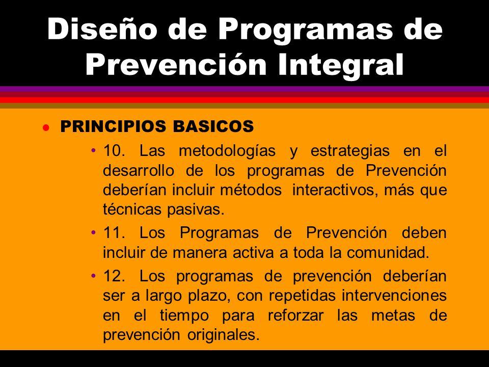 Diseño de Programas de Prevención Integral l PRINCIPIOS BASICOS 10.Las metodologías y estrategias en el desarrollo de los programas de Prevención debe
