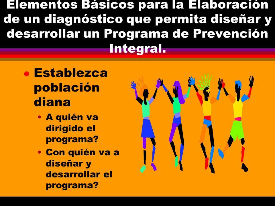 Elementos Básicos para la Elaboración de un diagnóstico que permita diseñar y desarrollar un Programa de Prevención Integral. l Establezca población d