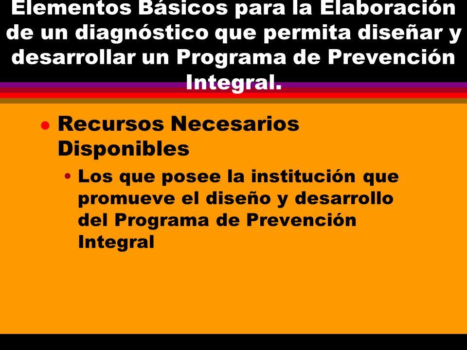Elementos Básicos para la Elaboración de un diagnóstico que permita diseñar y desarrollar un Programa de Prevención Integral. l Recursos Necesarios Di