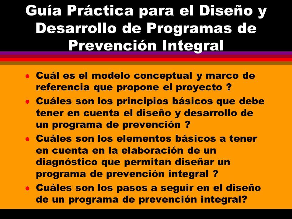 Guía Práctica para el Diseño y Desarrollo de Programas de Prevención Integral l Cuál es el modelo conceptual y marco de referencia que propone el proy