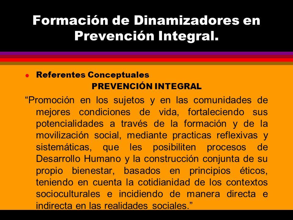 Formación de Dinamizadores en Prevención Integral. l Referentes Conceptuales PREVENCIÓN INTEGRAL Promoción en los sujetos y en las comunidades de mejo