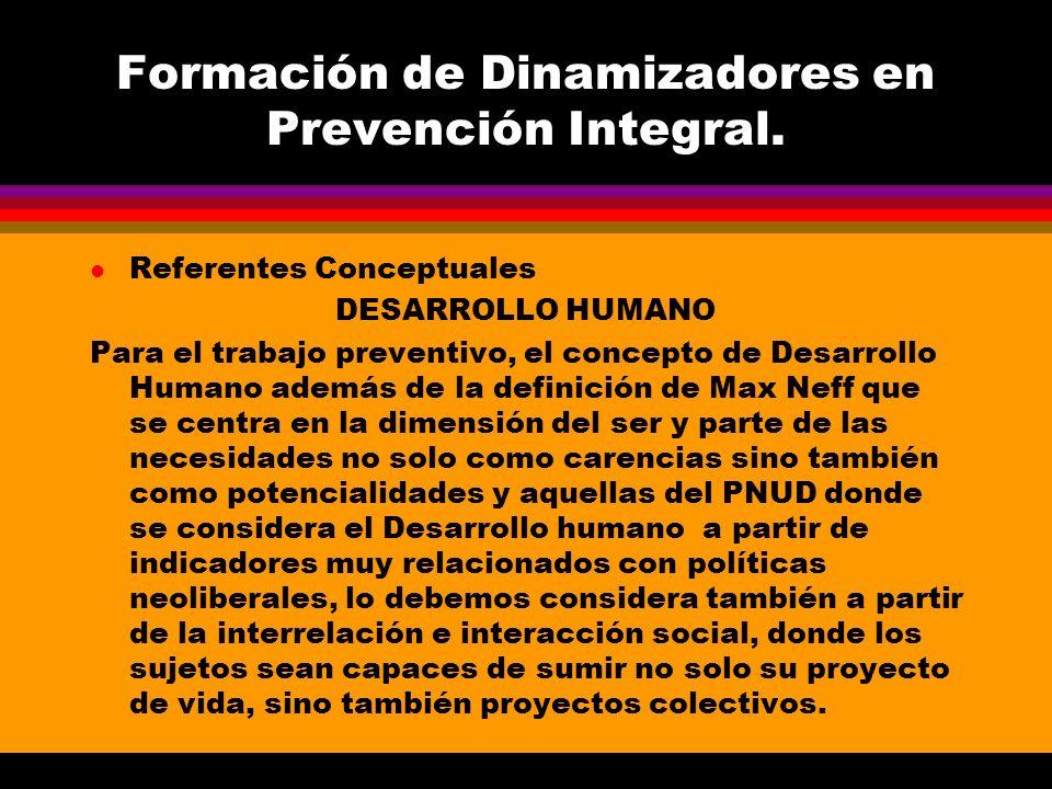 Formación de Dinamizadores en Prevención Integral. l Referentes Conceptuales DESARROLLO HUMANO Para el trabajo preventivo, el concepto de Desarrollo H