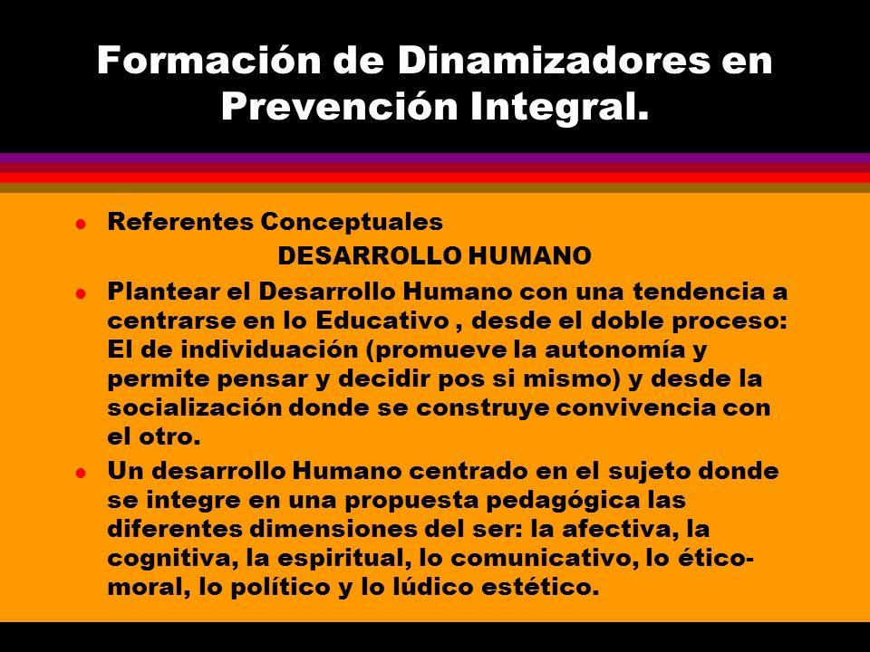 Formación de Dinamizadores en Prevención Integral. l Referentes Conceptuales DESARROLLO HUMANO l Plantear el Desarrollo Humano con una tendencia a cen