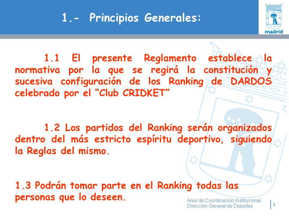 2 Área de Coordinación Institucional Dirección General de Deportes 1.- Principios Generales: 1.1 El presente Reglamento establece la normativa por la