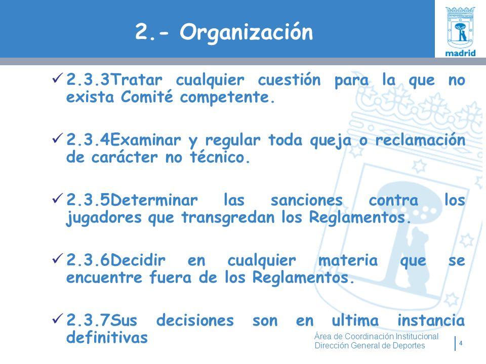 4 Área de Coordinación Institucional Dirección General de Deportes 2.- Organización 2.3.3Tratar cualquier cuestión para la que no exista Comité compet