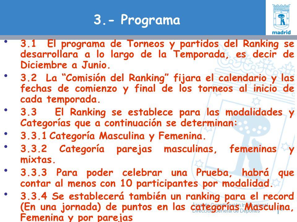 6 Área de Coordinación Institucional Dirección General de Deportes 3.- Programa 3.1 El programa de Torneos y partidos del Ranking se desarrollara a lo largo de la Temporada, es decir de Diciembre a Junio.